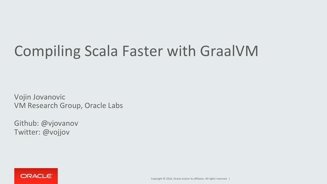 Vojin Jovanovic | Compiling Scala Faster with GraalVM · SlidesLive