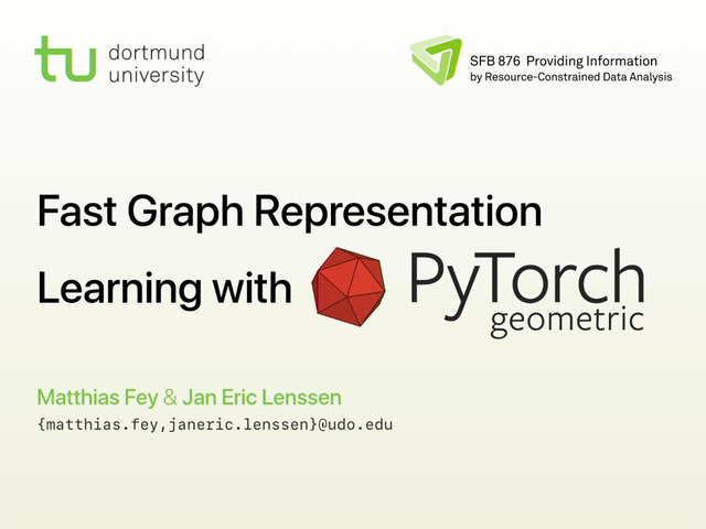 Matthias Fey | Fast Graph Representation Learning with PyTorch