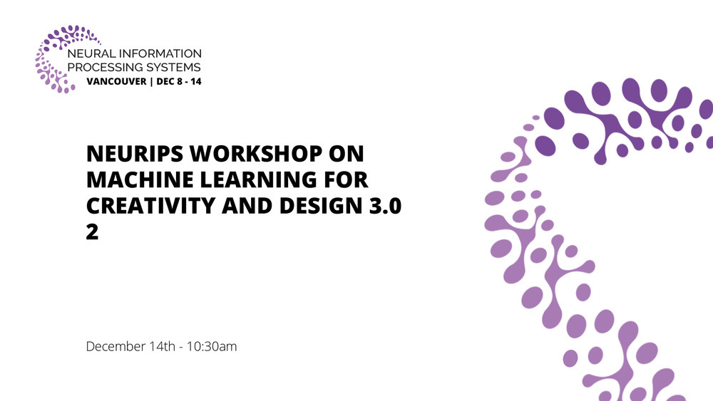 NeurIPS Workshop on Machine Learning for Creativity and Design 3.0 2